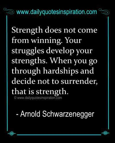 Inspiring Quotes About Being Strong images on www.dailyquotesinspiration.com -Strength does not come from winning. Your struggles develop your strength