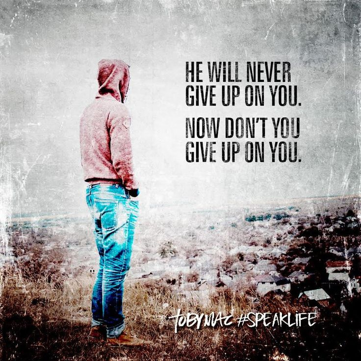 He will never give up on you. Now don't you give up on you. #SpeakLife | tobyMac Speak Life ...