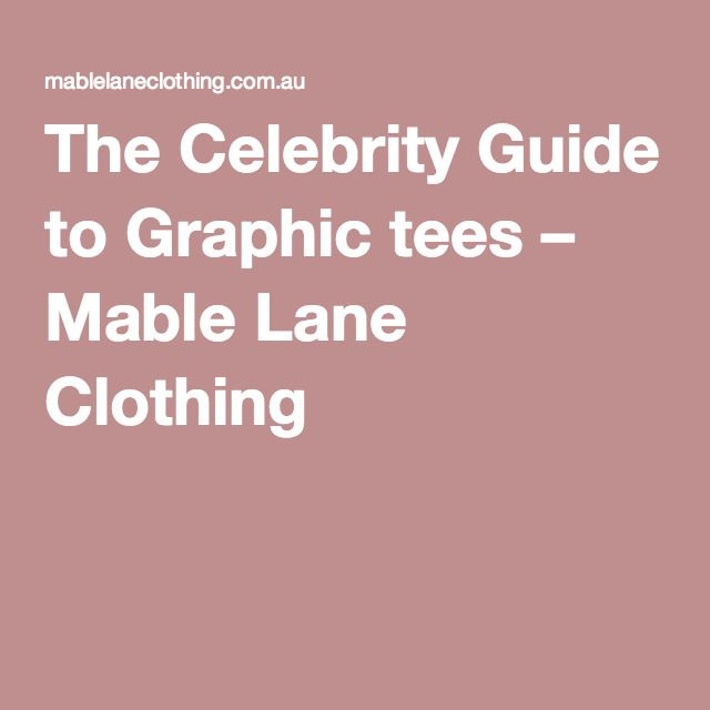 The Celebrity Guide to Graphic tees – Mable Lane Clothing