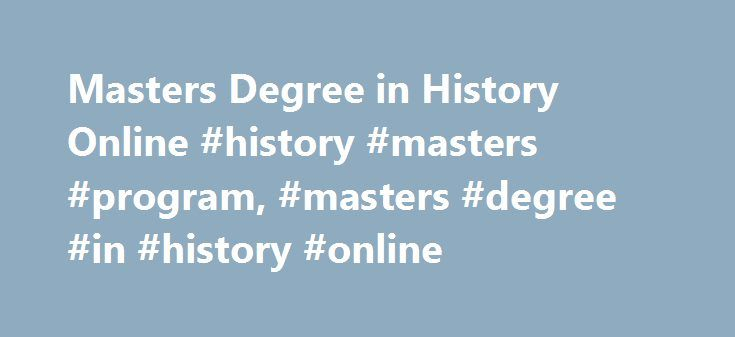 Masters Degree in History Online #history #masters #program, #masters #degree #in #history #online http://usa.nef2.com/masters-degree-in-history-online-history-masters-program-masters-degree-in-history-online/  # Masters Degree in History Online: Distance