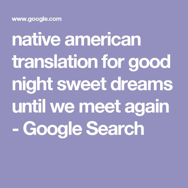 native american translation for good night sweet dreams until we meet again - Google Search