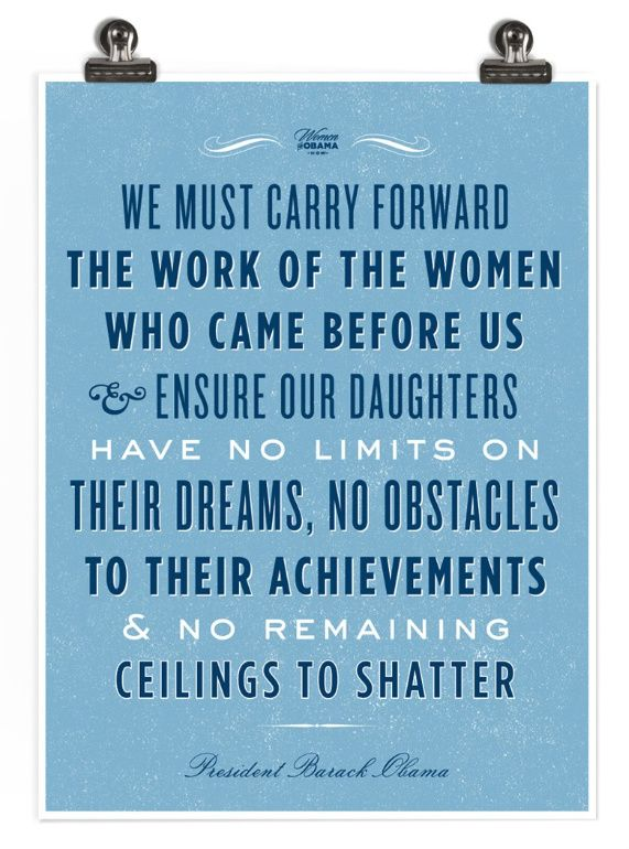... Of The Women Who Came Before Us And Ensure Our Daughters Have No Limits  On Their Dreams, No Obstacles To Their Achievements And No Remaining  Ceilings ...