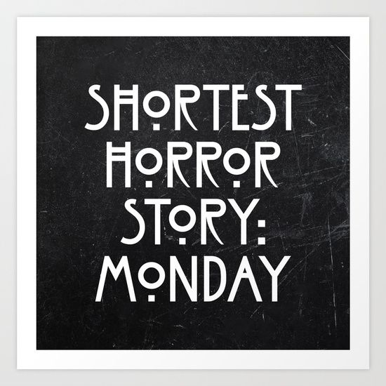 Shortest Horror Story: Monday // Funny monday quote by TextGuy with original American Horror Story fonts