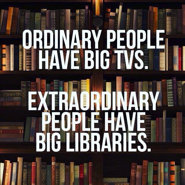 Gente comune possiede grandi TV. Gente straordinaria possiede grandi librerie.