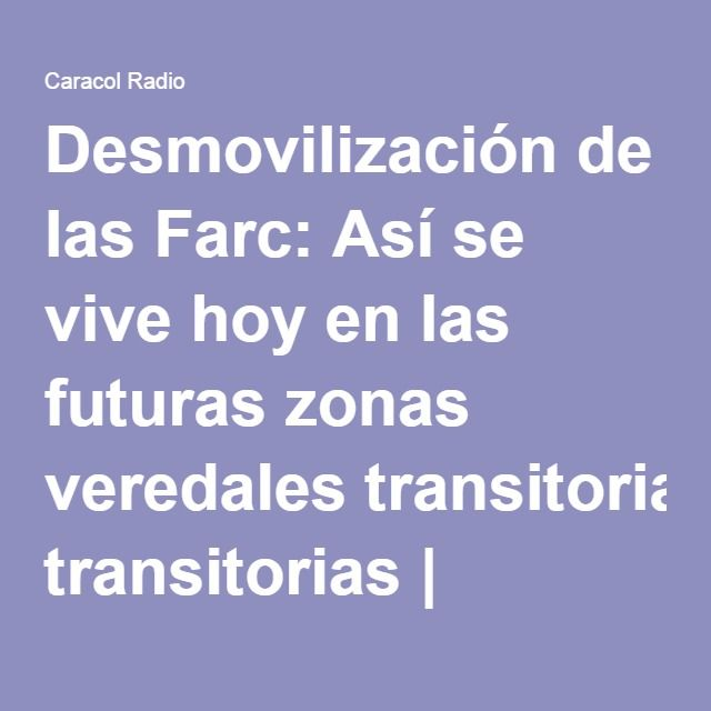 Desmovilización de las Farc: Así se vive hoy en las futuras zonas veredales transitorias   Actualidad   Caracol Radio