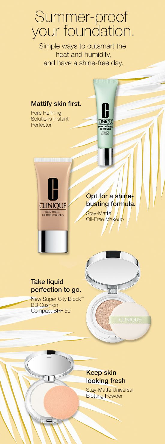 Warmer weather means it's time to summer-proof your foundation. Try these simple ways to beat the heat and have a shine-free day. 1. Mattify skin first with Pore Refining Solutions Instant Perfector. 2. Opt for a shine-busting formula with Stay-Matte Oil-Free Makeup. 3. Take liquid perfection to go with Super City Block BB Cushion Compact SPF 50. 4. Keep skin looking fresh with Stay-Matte Universal Blotting Powder.