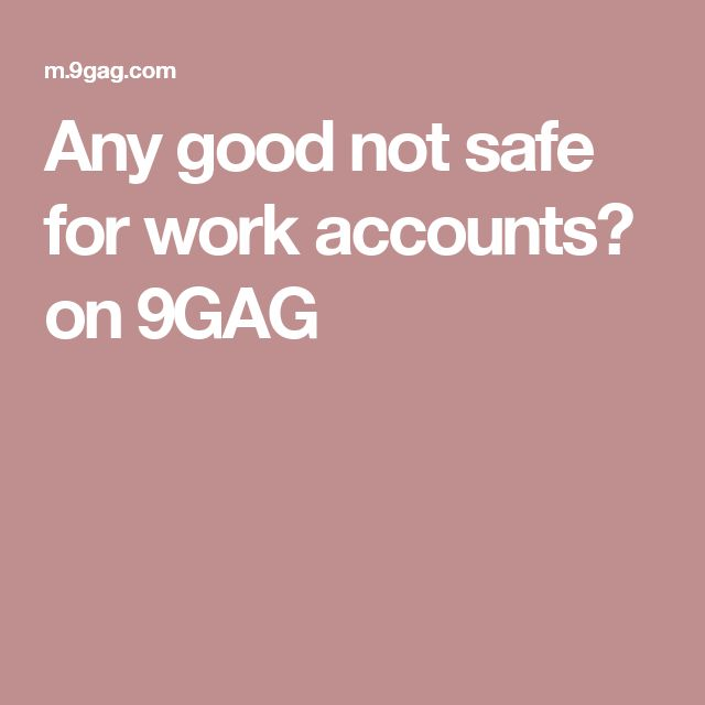 Any good not safe for work accounts? on 9GAG