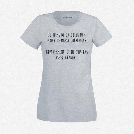 T-Shirt Femme Gris Je viens de calculer mon indice de masse corporelle. Apparemment, je ne suis pas assez grande.