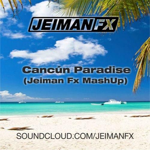 Antoine C & Tristan G - Cancun Paradise (Jeiman Fx Mash Up) by JEIMAN FX - Listen to music