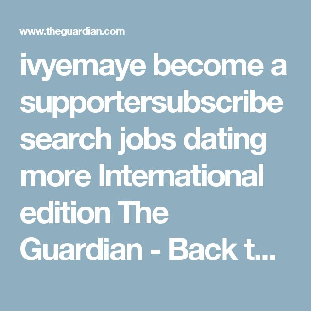 ivyemaye become a supportersubscribe search jobs dating more International edition  The Guardian - Back to home home › opinion  columnists