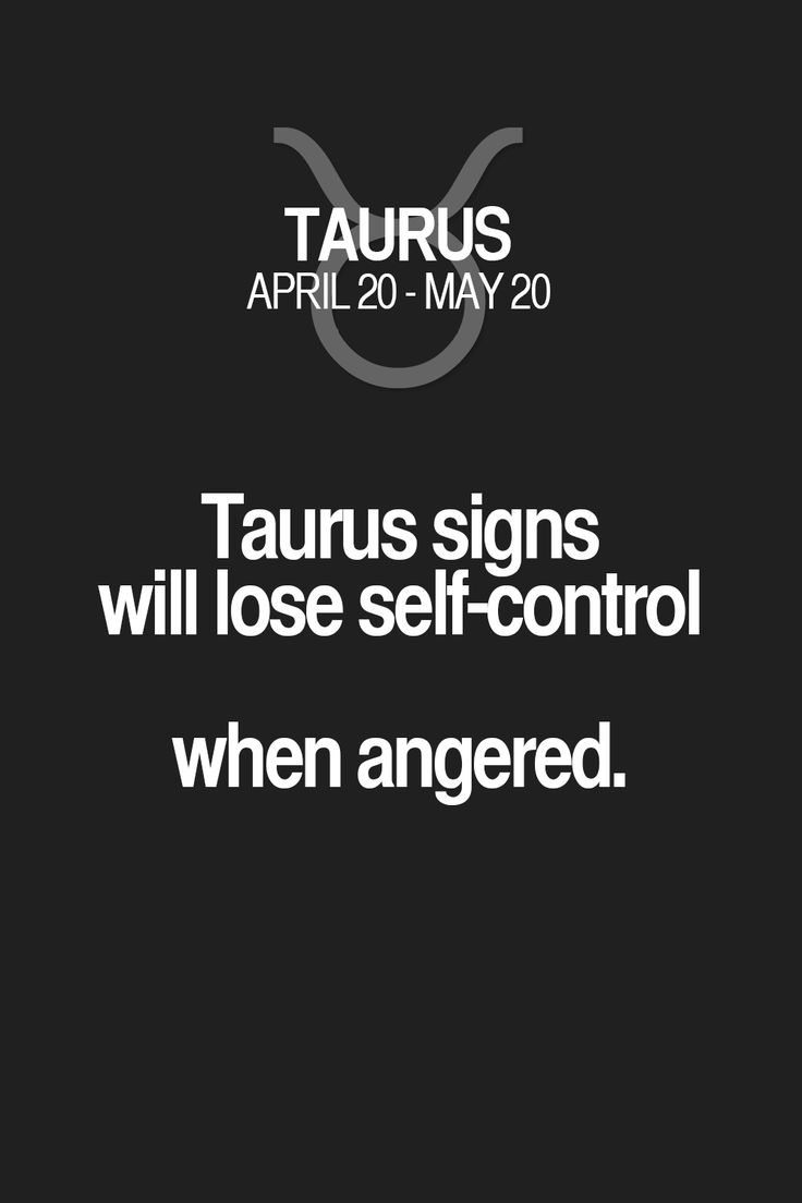 Taurus signs will lose self-control when angered. Taurus | Taurus Quotes | Taurus Zodiac Signs