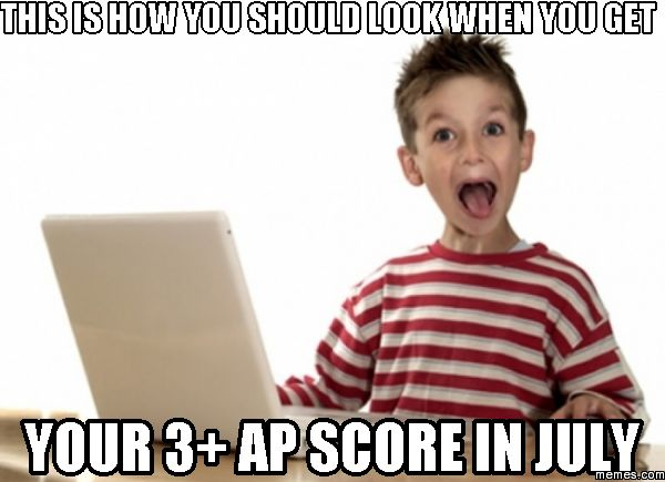This is how you should look when you get your 3+ AP score in July.