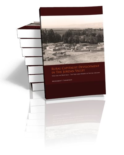 Rural Capitalist Development in The Jordan Valley The case of Deir Alla - The Rise and Demise of Social Groups Mohamed F. Tarawneh   2011