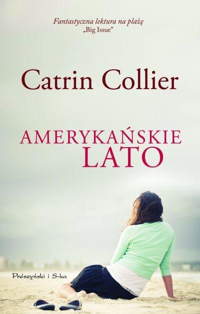 """Catrin Collier, """"Amerykańskie lato"""", przeł. Bogumiła Nawrot, Prószyński i S-ka, Warszawa 2012."""