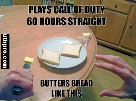 Why are you trying to butter bread after playing Call of Duty for 60 hours? Thats the real question. 0_0