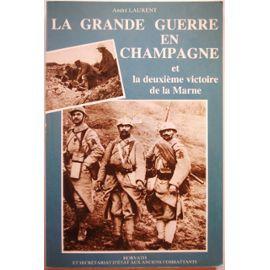La Grande Guerre En Champagne Et La Deuxieme Victoire De La Marne   de LAURENT ANDRE CHANOINE