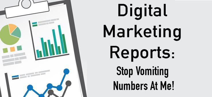 Digital Marketing Reporting: Stop Vomiting Numbers at Me!!!!