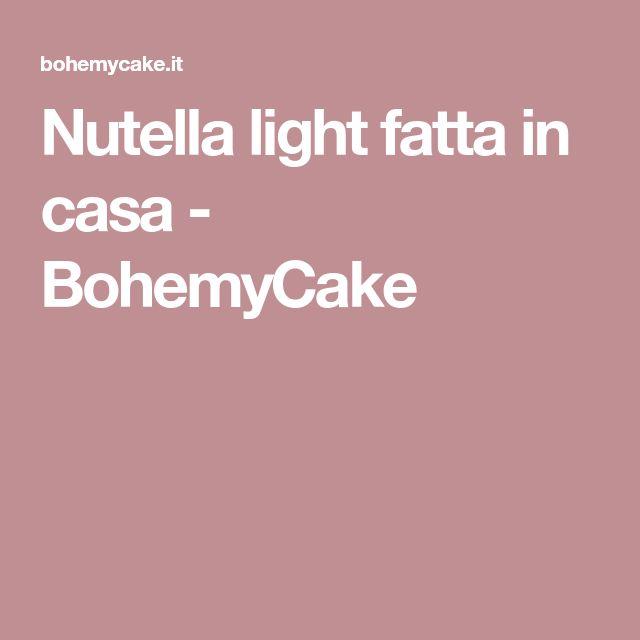 Nutella light fatta in casa - BohemyCake
