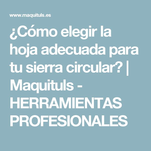 ¿Cómo elegir la hoja adecuada para tu sierra circular? | Maquituls - HERRAMIENTAS PROFESIONALES