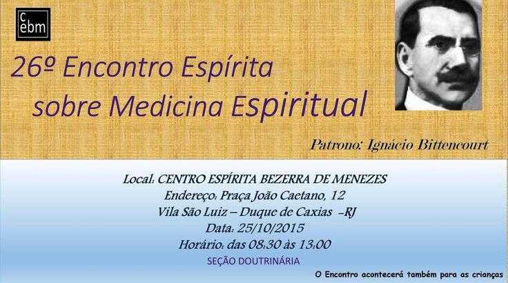 Centro Espírita Bezerra de Menezes Convida para o seu 26 Encontro Espírita sobre Medicina Espiritual - Duque de Caxias - RJ - http://www.agendaespiritabrasil.com.br/2015/10/20/centro-espirita-bezerra-de-menezes-convida-para-o-seu-26-encontro-espirita-sobre-medicina-espiritual-duque-de-caxias-rj/