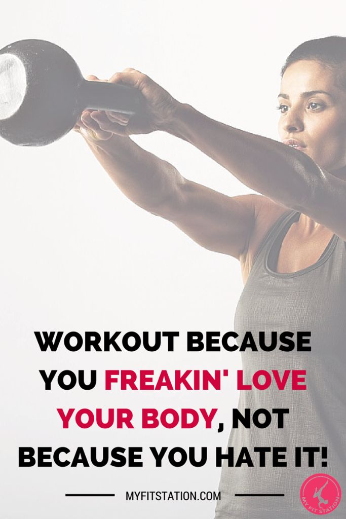 Workout because you freakin' LOVE YOUR BODY, not because you hate it - myfitstation.com #selflove #fitness