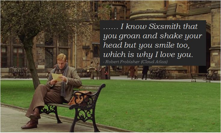 """Robert Frobisher - cloud atlas quotes """"you groan and shake your head but you smile too, which is why I love you."""""""
