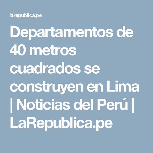 Departamentos de 40 metros cuadrados se construyen en Lima | Noticias del Perú | LaRepublica.pe
