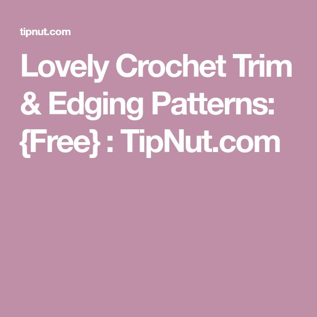 Lovely Crochet Trim & Edging Patterns: {Free} : TipNut.com