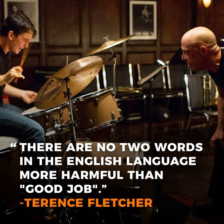 "Such a great movie.   #whiplash #movie #mindset #comfortzone #quotes #inspiration ""There are no two words in the english language more harmful than 'Good Job'."" - Terence Fletcher"