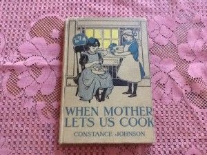 When Mother Let's Us Cook - antique book from 1917 for sale.