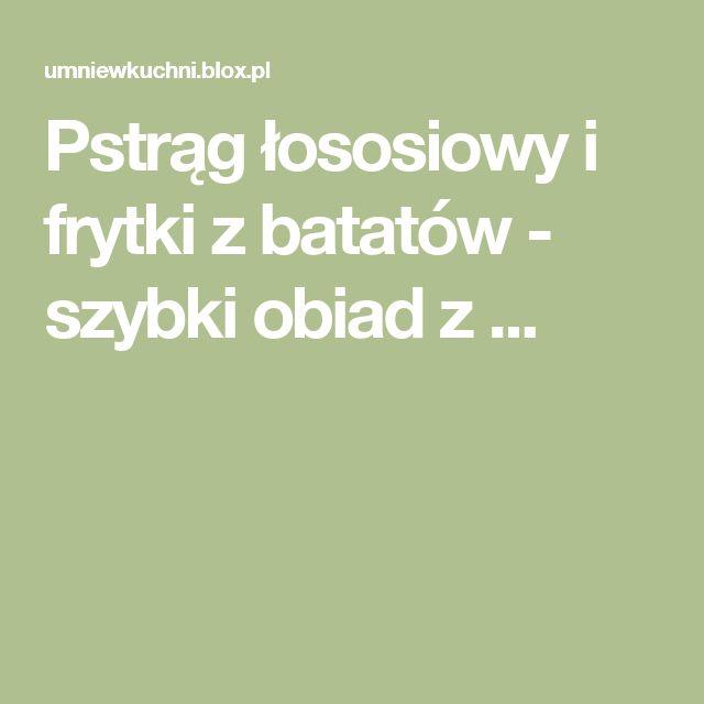Pstrąg łososiowy i frytki z batatów - szybki obiad z ...