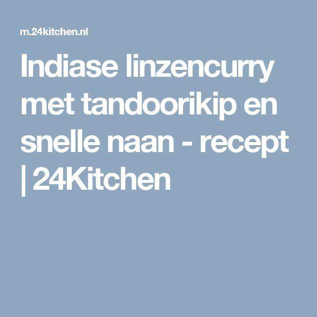 Indiase linzencurry met tandoorikip en snelle naan - recept | 24Kitchen