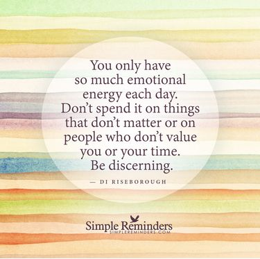 Invest your emotional energy wisely!