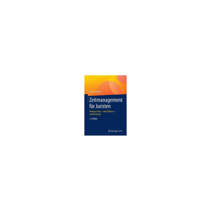Zeitmanagement Für Juristen : Weniger Stress - Mehr Effizienz - Mehr Freie Zeit (Paperback) (Jochen