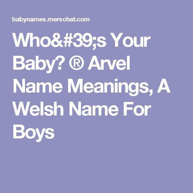 Who's Your Baby? ® Arvel Name Meanings, A Welsh Name For Boys