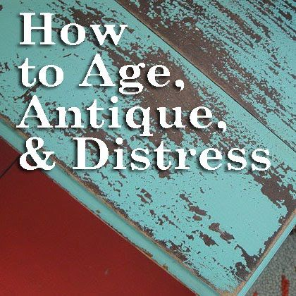 How to age, antique, and distress wood/furniture projects. Helpful descriptions of various techniques.