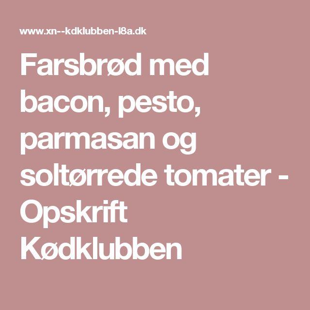 Farsbrød med bacon, pesto, parmasan og soltørrede tomater - Opskrift Kødklubben