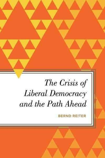 The Crisis of Liberal Democracy and the Path Ahead