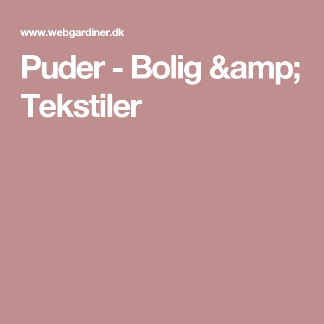 Puder - Bolig & Tekstiler