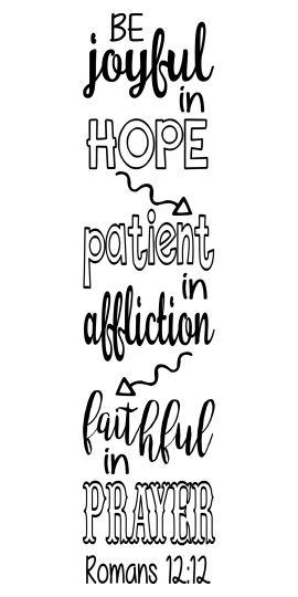 "Romans 12:12 ""Be joyful in hope, patient in affliction, faithful in prayer."""