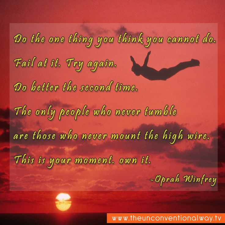 """""""Do the one thing you think you cannot do.."""""""