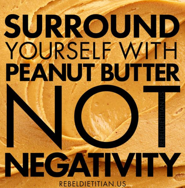 Surround Yourself with Peanut Butter, Not Negativity