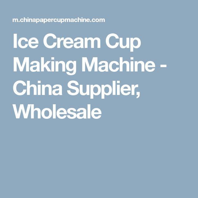 Ice Cream Cup Making Machine - China Supplier, Wholesale