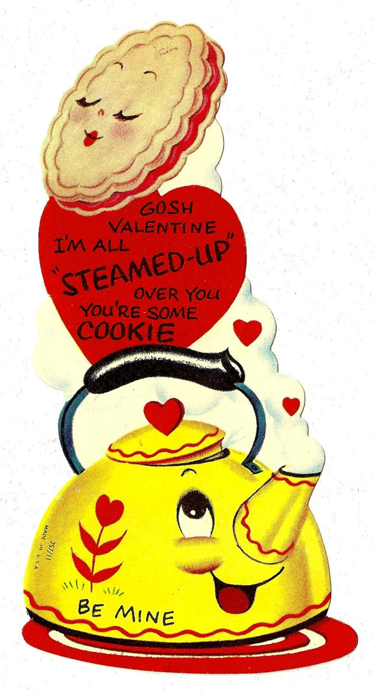 Gosh, Valentine, I'm All Steamed Up Over You. You're Some Cookie. Be Mine I wonder if I could find some of these images, print them out and use them as center pieces. Love the idea of vintage valentines for the hilltoppers!!!