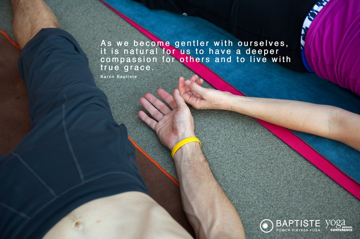"""As we become gentler with ourselves, it is natural for us to have a deeper compassion for others and to live with true grace."" Baron Baptiste - Save the date - September 22-29, 2013 - Yoga Journal 2013- in Estes Park Colorado! http://www.yjevents.com/ep13/"