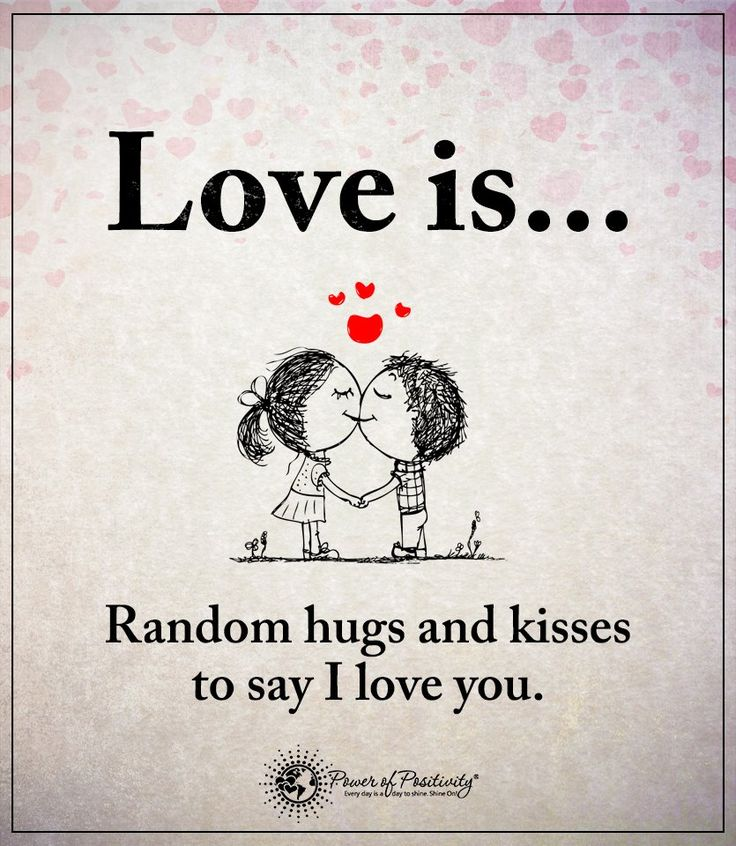 My LOVE, I really love giving you random kisses and hugs. You are my world. THANK YOU for everything.