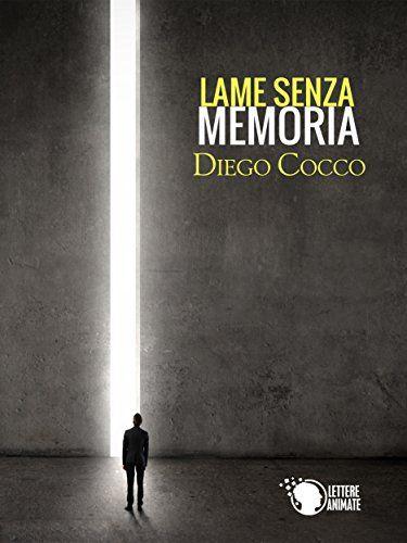Recensione - LAME SENZA MEMORIA di Diego Cocco http://lindabertasi.blogspot.it/2016/09/il-salotto-di-book-cosmopolitan.html