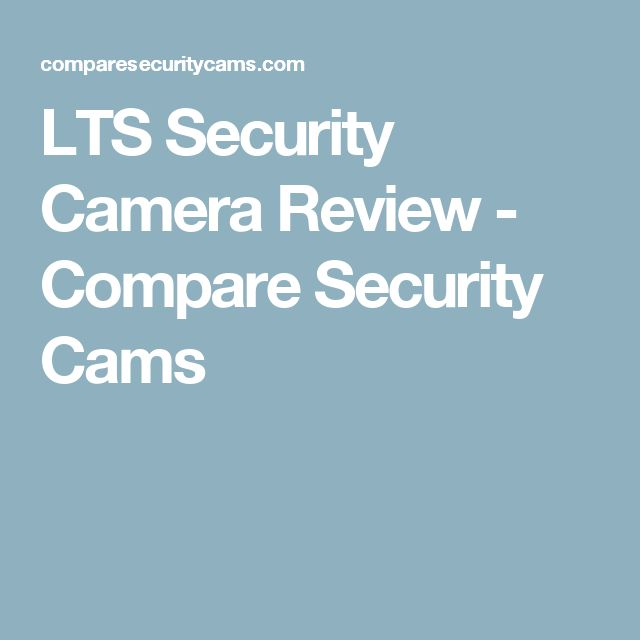 LTS Security Camera Review - Compare Security Cams