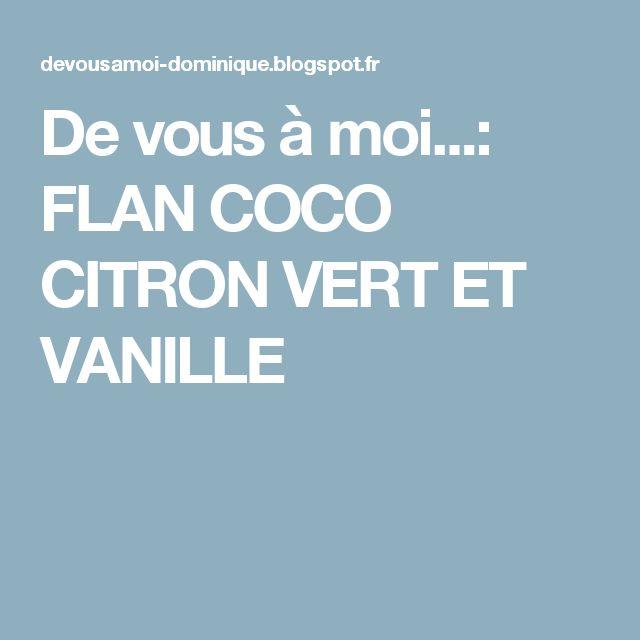 De vous à moi...: FLAN COCO CITRON VERT ET VANILLE