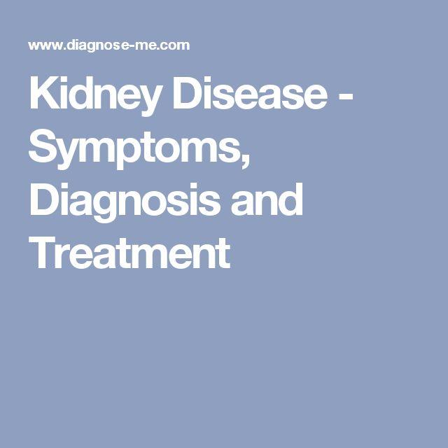 Kidney Disease - Symptoms, Diagnosis and Treatment